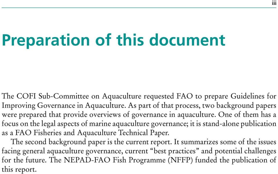 One of them has a focus on the legal aspects of marine aquaculture governance; it is stand-alone publication as a FAO Fisheries and Aquaculture Technical Paper.
