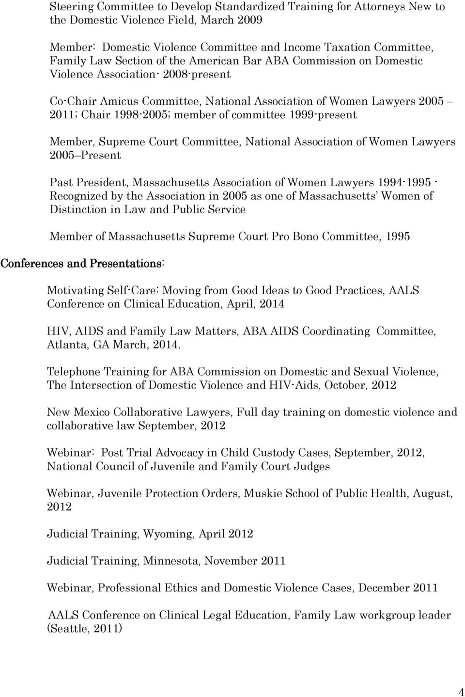 1999-present Member, Supreme Court Committee, National Association of Women Lawyers 2005 Present Past President, Massachusetts Association of Women Lawyers 1994-1995 - Recognized by the Association