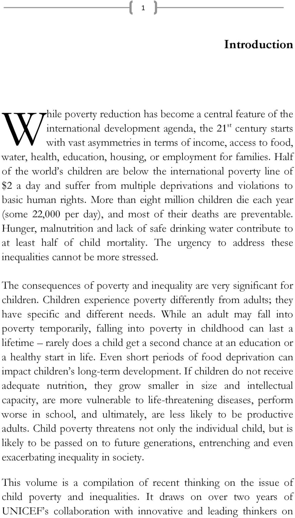 Half of the world s children are below the international poverty line of $2 a day and suffer from multiple deprivations and violations to basic human rights.