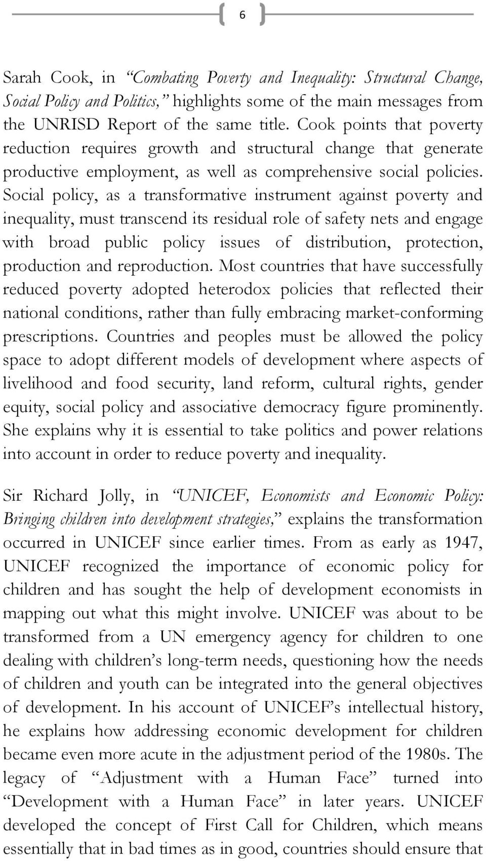 Social policy, as a transformative instrument against poverty and inequality, must transcend its residual role of safety nets and engage with broad public policy issues of distribution, protection,