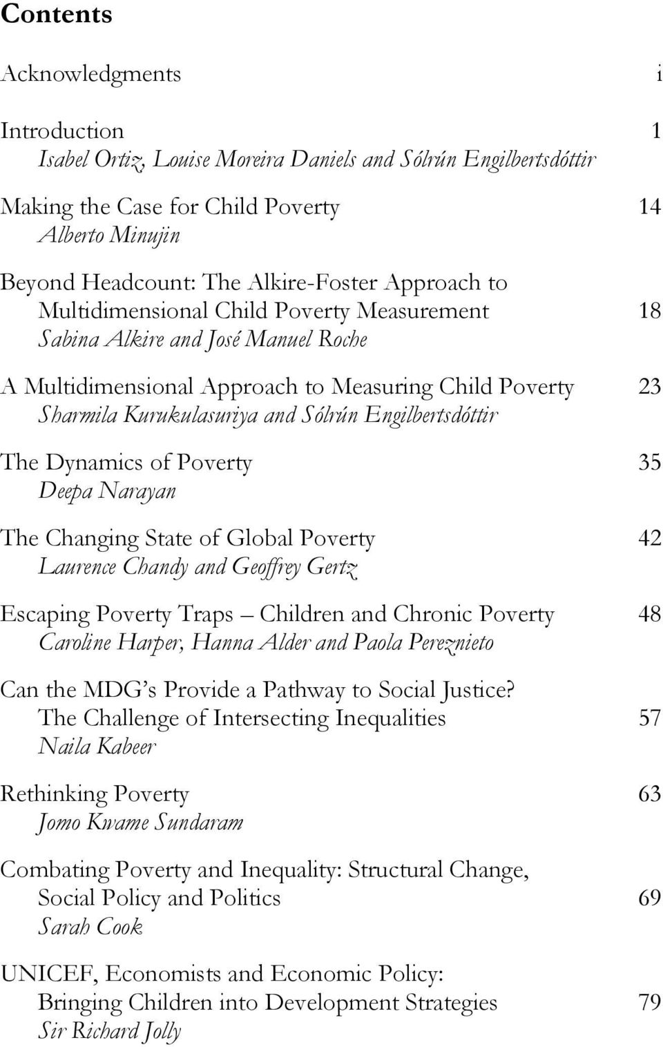 Engilbertsdóttir The Dynamics of Poverty 35 Deepa Narayan The Changing State of Global Poverty 42 Laurence Chandy and Geoffrey Gertz Escaping Poverty Traps Children and Chronic Poverty 48 Caroline