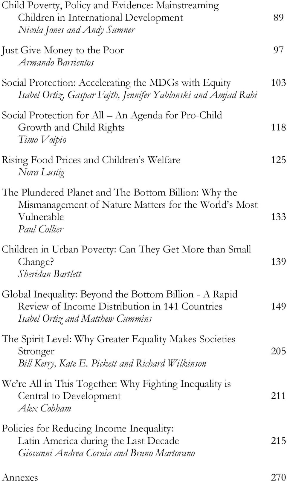 Food Prices and Children s Welfare 125 Nora Lustig The Plundered Planet and The Bottom Billion: Why the Mismanagement of Nature Matters for the World s Most Vulnerable 133 Paul Collier Children in