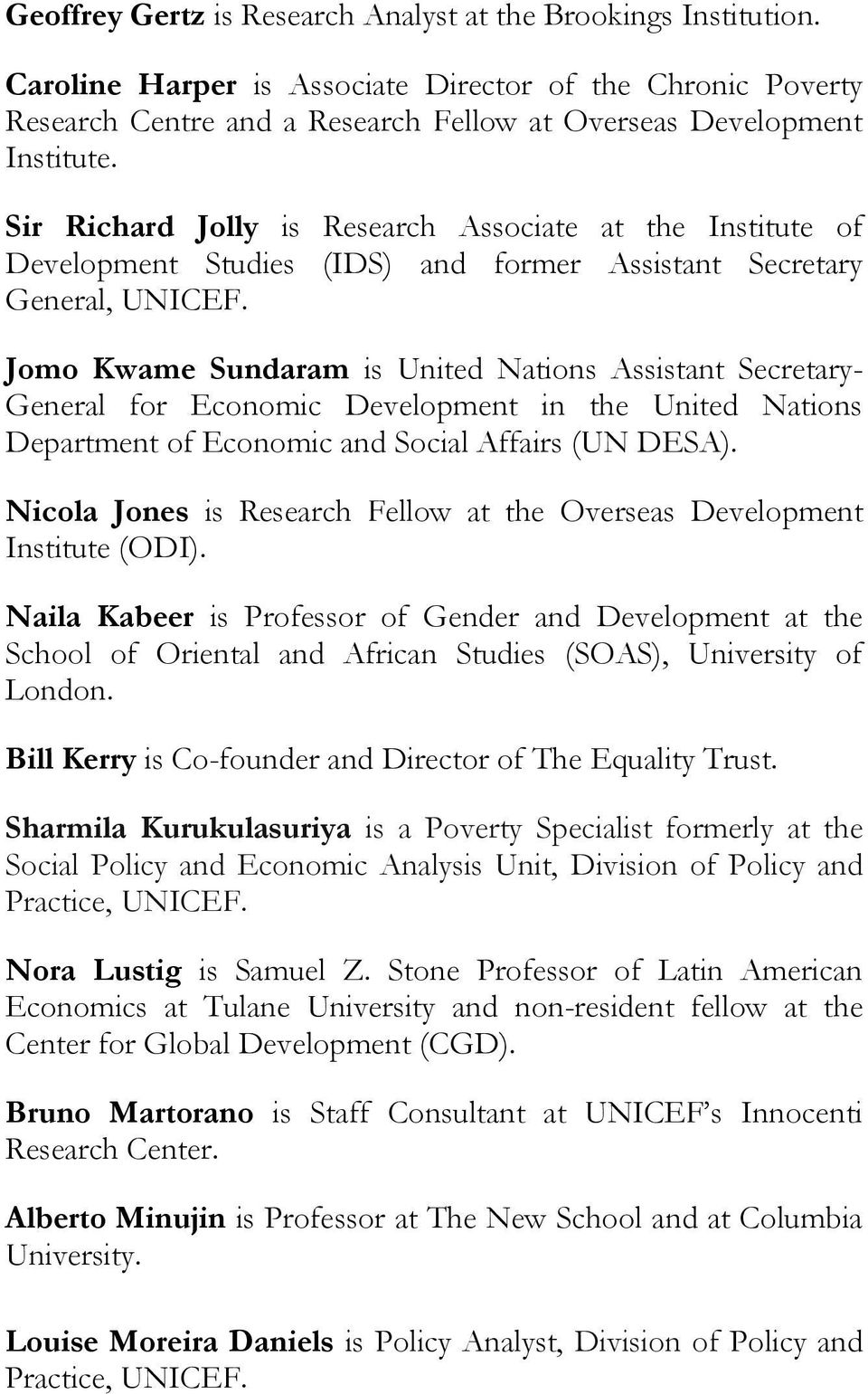 Jomo Kwame Sundaram is United Nations Assistant Secretary- General for Economic Development in the United Nations Department of Economic and Social Affairs (UN DESA).