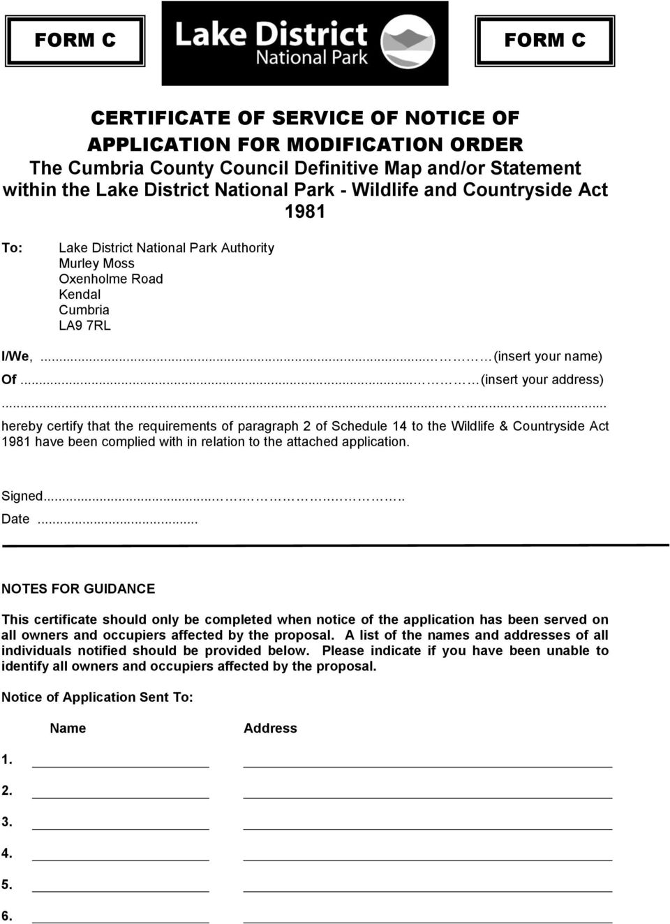 ........ hereby certify that the requirements of paragraph 2 of Schedule 14 to the Wildlife & Countryside Act 1981 have been complied with in relation to the attached application. Signed........ Date.
