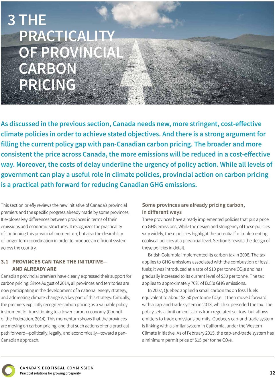 The broader and more consistent the price across Canada, the more emissions will be reduced in a cost-effective way. Moreover, the costs of delay underline the urgency of policy action.