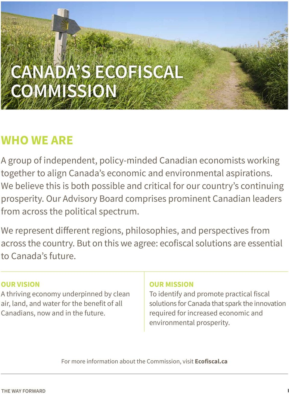 We represent different regions, philosophies, and perspectives from across the country. But on this we agree: ecofiscal solutions are essential to Canada s future.