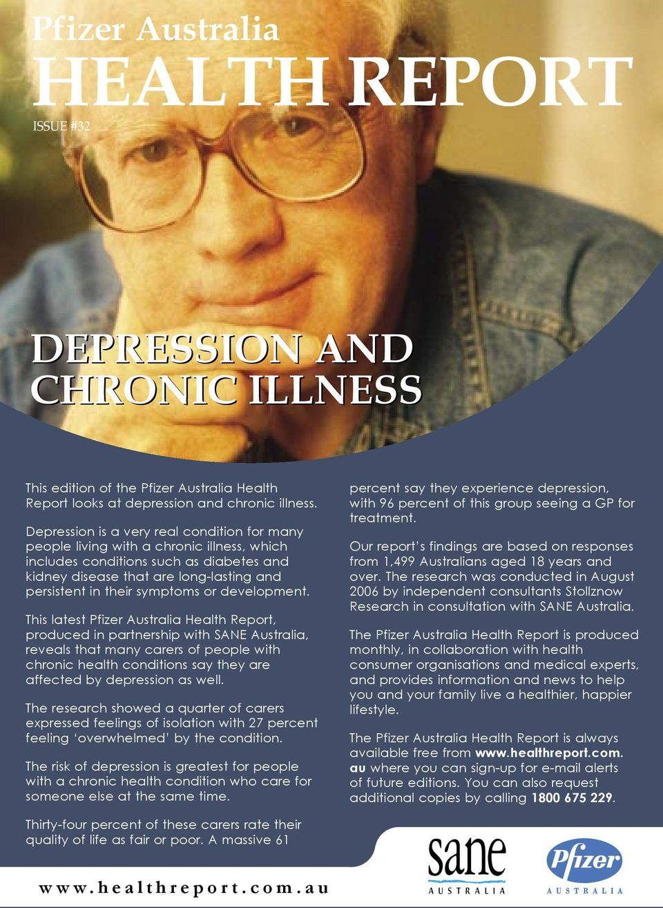 or development. This latest Health Report, produced in partnership with SANE Australia, reveals that many carers of people with chronic health conditions say they are affected by depression as well.
