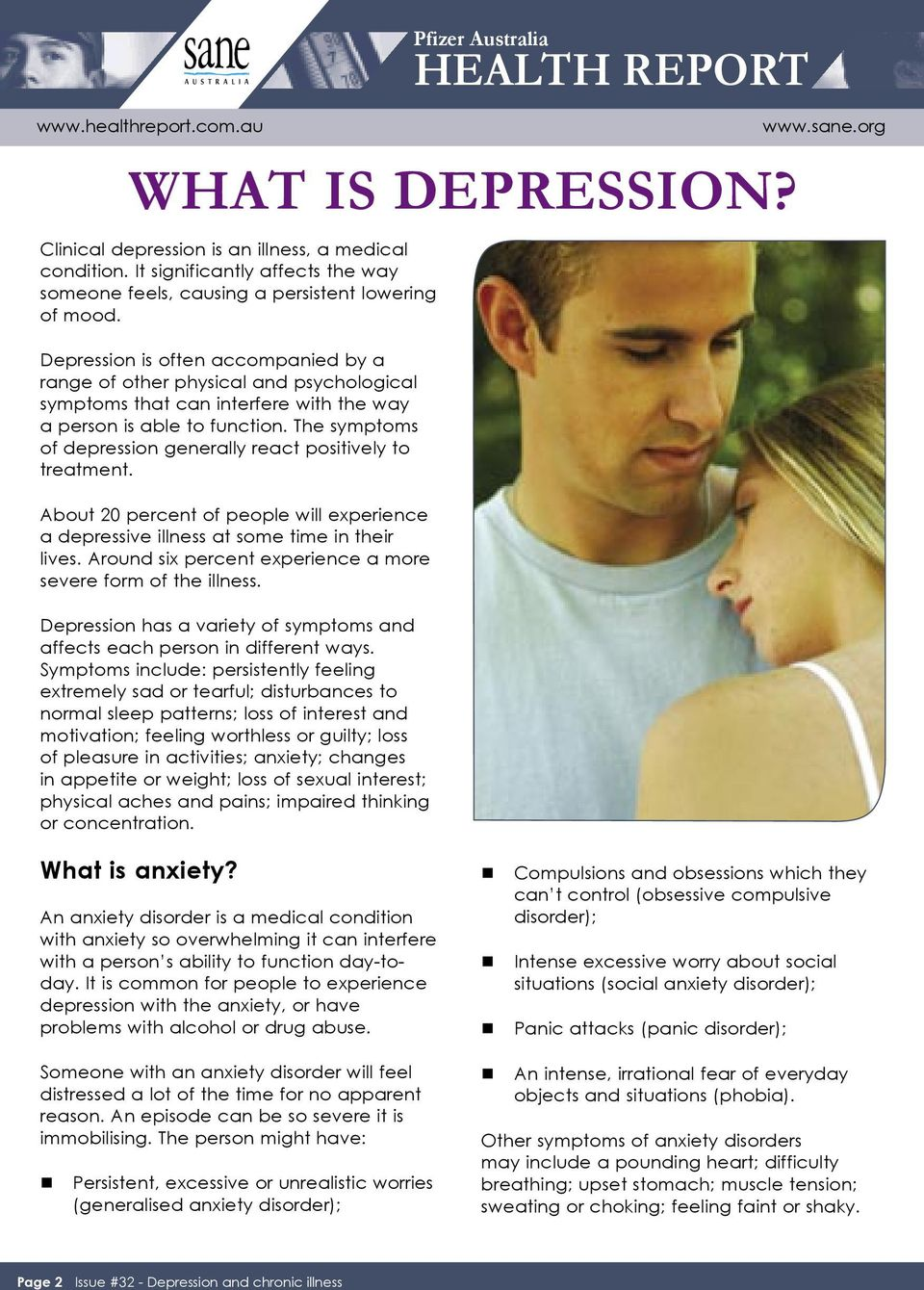 The symptoms of depression generally react positively to treatment. About 20 percent of people will experience a depressive illness at some time in their lives.