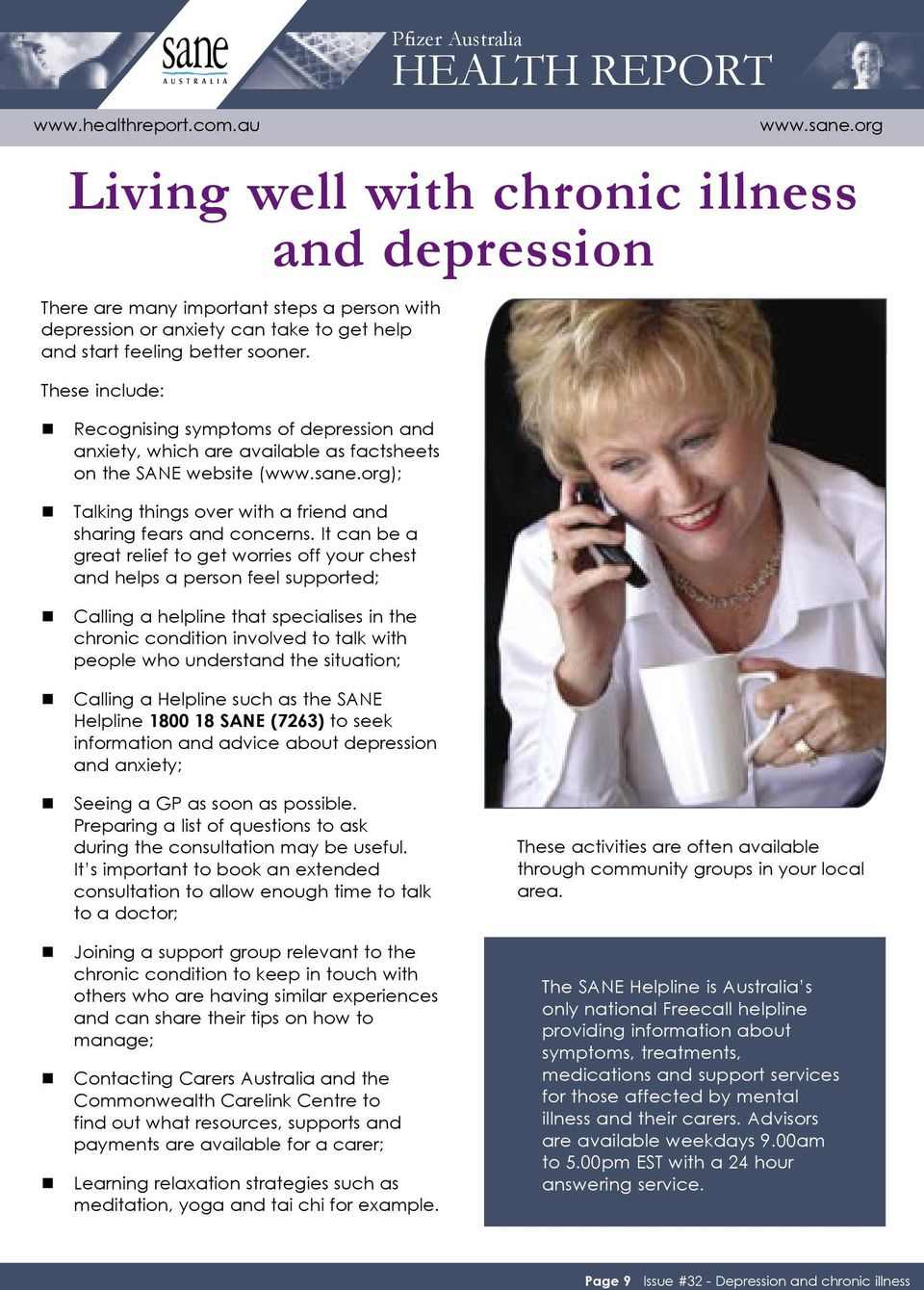 It can be a great relief to get worries off your chest and helps a person feel supported; Calling a helpline that specialises in the chronic condition involved to talk with people who understand the