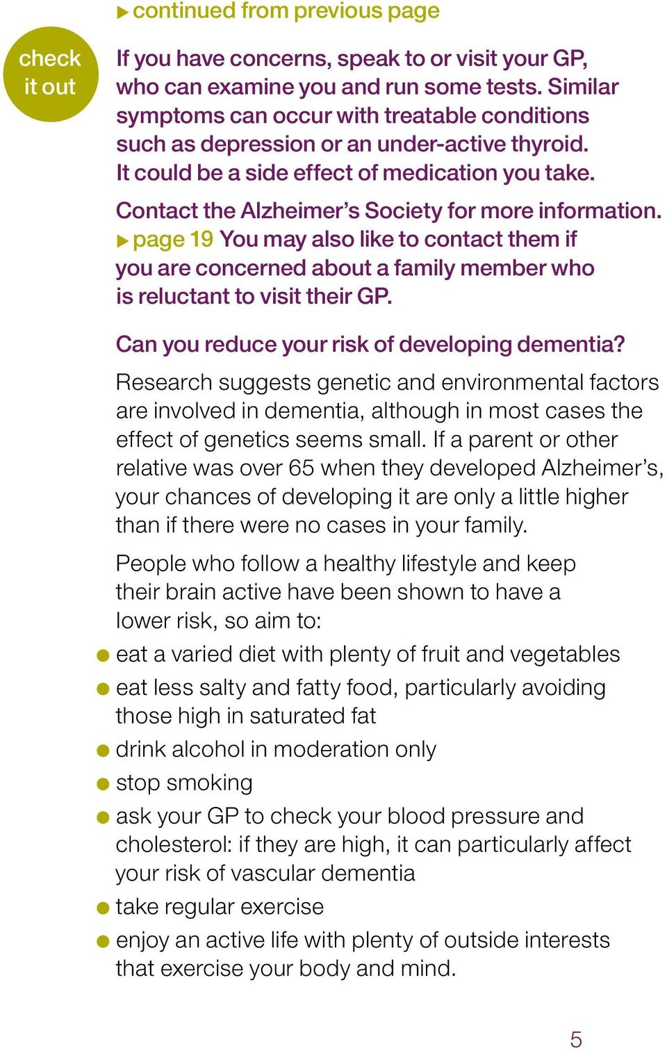 Contact the Alzheimer s Society for more information. upage 19 You may also like to contact them if you are concerned about a family member who is reluctant to visit their GP.