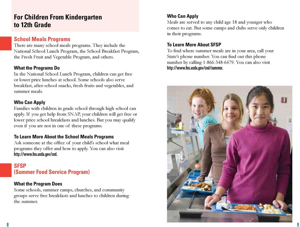 What the Programs Do In the National School Lunch Program, children can get free or lower price lunches at school.