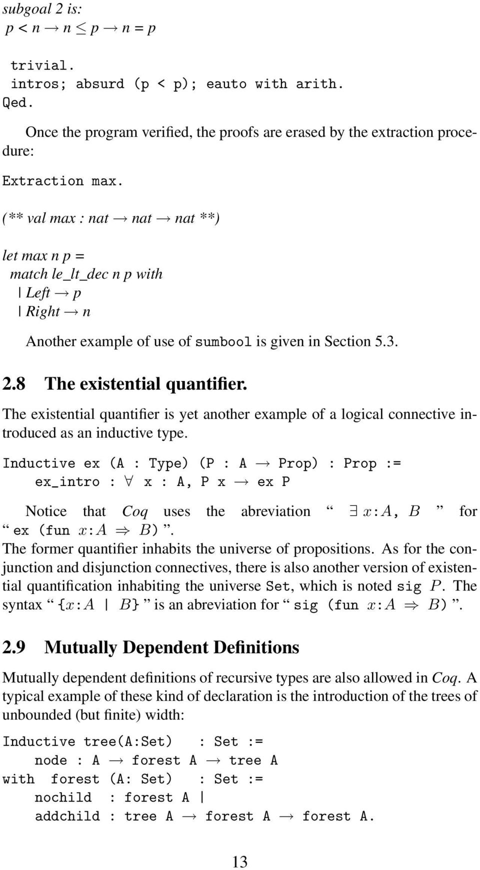 The existential quantifier is yet another example of a logical connective introduced as an inductive type.