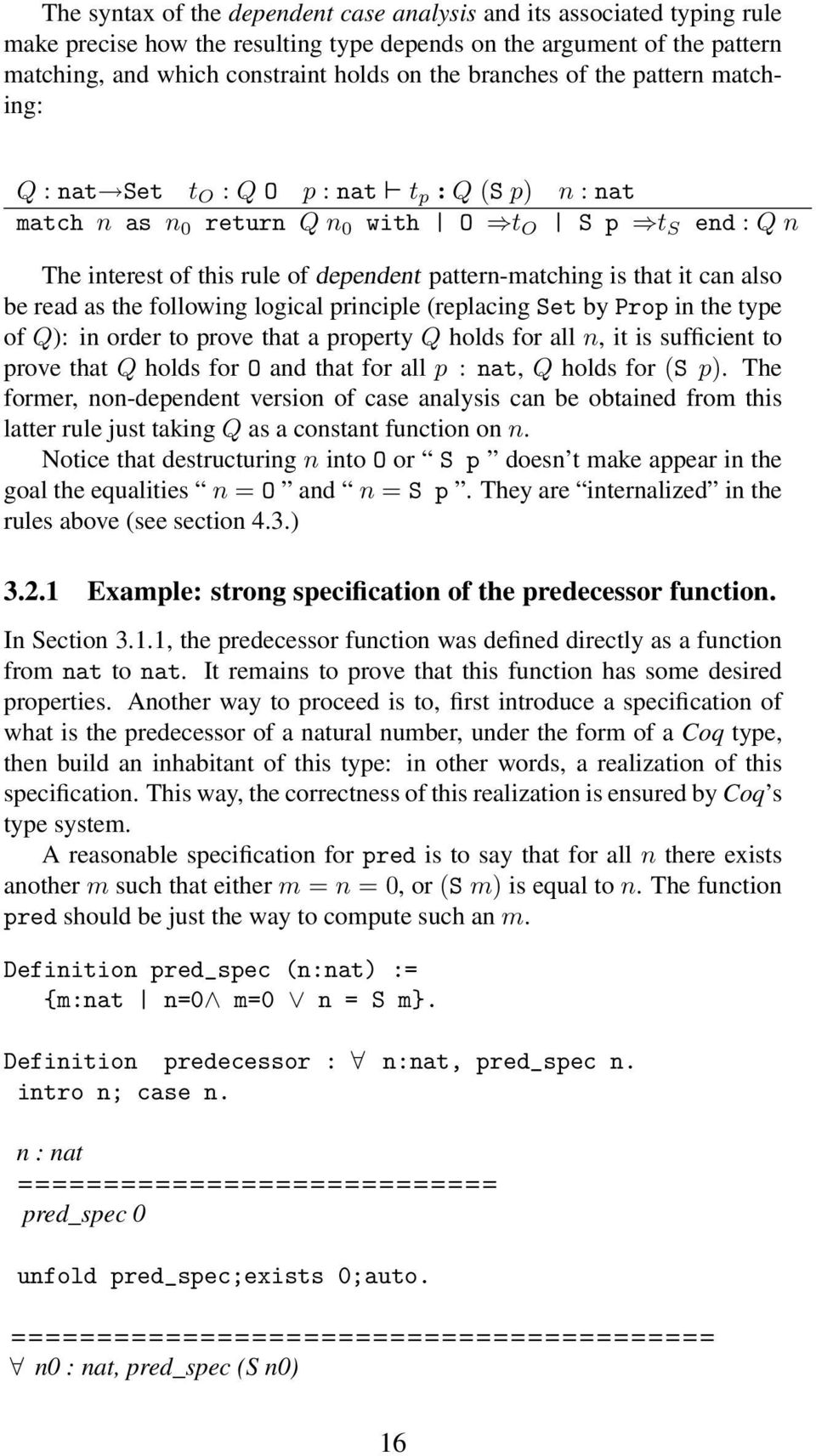 is that it can also be read as the following logical principle (replacing Set by Prop in the type of Q): in order to prove that a property Q holds for all n, it is sufficient to prove that Q holds