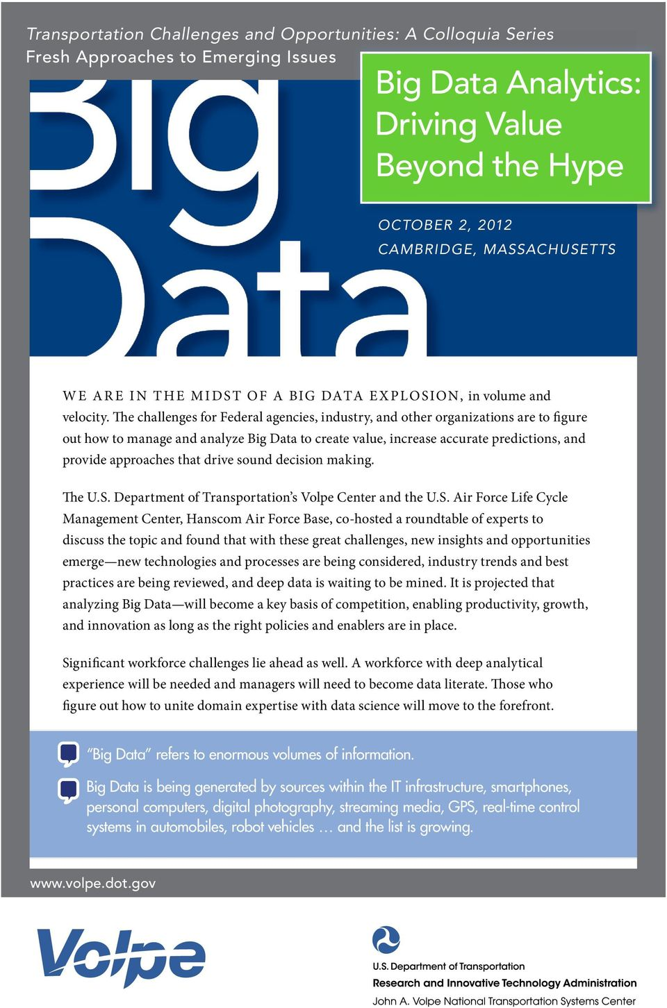 The challenges for Federal agencies, industry, and other organizations are to figure out how to manage and analyze Big Data to create value, increase accurate predictions, and provide approaches that
