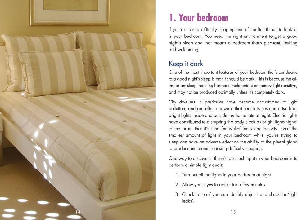 Keep it dark One of the most important features of your bedroom that s conducive to a good night s sleep is that it should be dark.