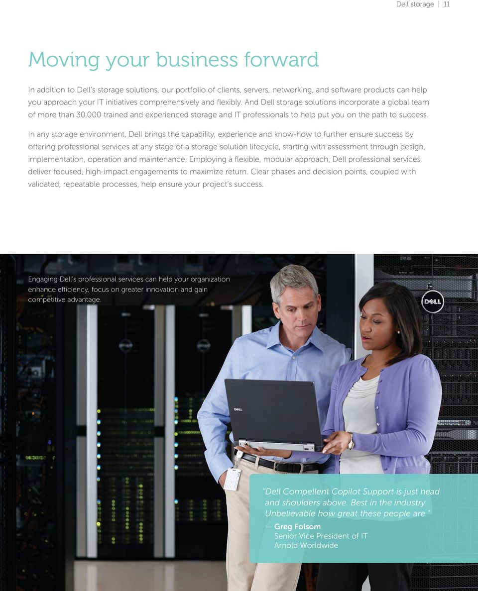 In any storage environment, Dell brings the capability, experience and know-how to further ensure success by offering professional services at any stage of a storage solution lifecycle, starting with