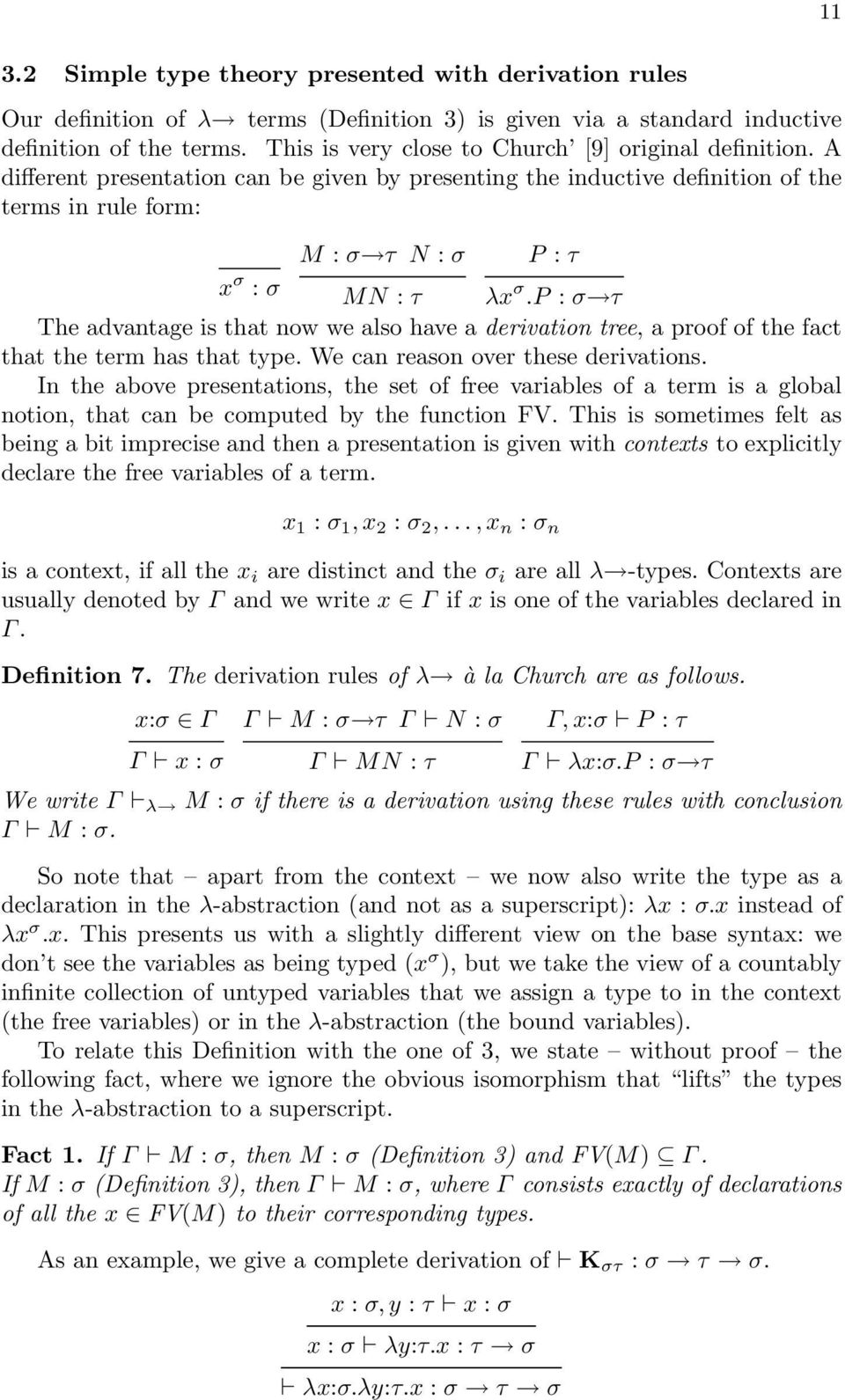 p : σ τ The advantage is that now we also have a derivation tree, a proof of the fact that the term has that type. We can reason over these derivations.