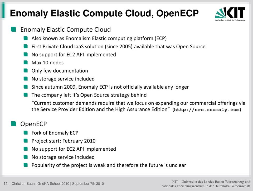 Open Source strategy behind Current customer demands require that we focus on expanding our commercial offerings via the Service Provider Edition and the High Assurance Edition (http://src.enomaly.