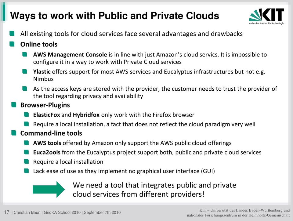 re it in a way to work with Private Cloud services Ylastic offers support for most AWS services and Eucalyptus infrastructures but not e.g.
