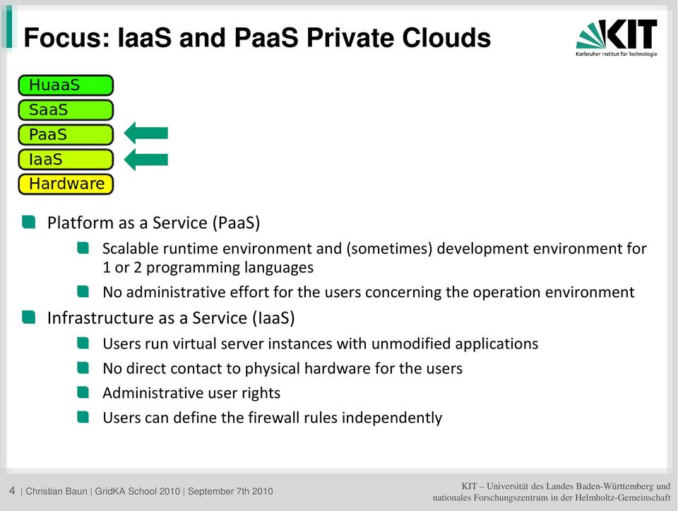 Infrastructure as a Service (IaaS) Users run virtual server instances with unmodified applications No direct contact to physical