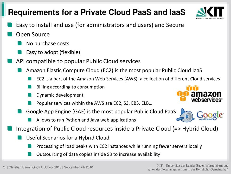 according to consumption Dynamic development Popular services within the AWS are EC2, S3, EBS, ELB Google App Engine (GAE) is the most popular Public Cloud PaaS Allows to run Python and Java web