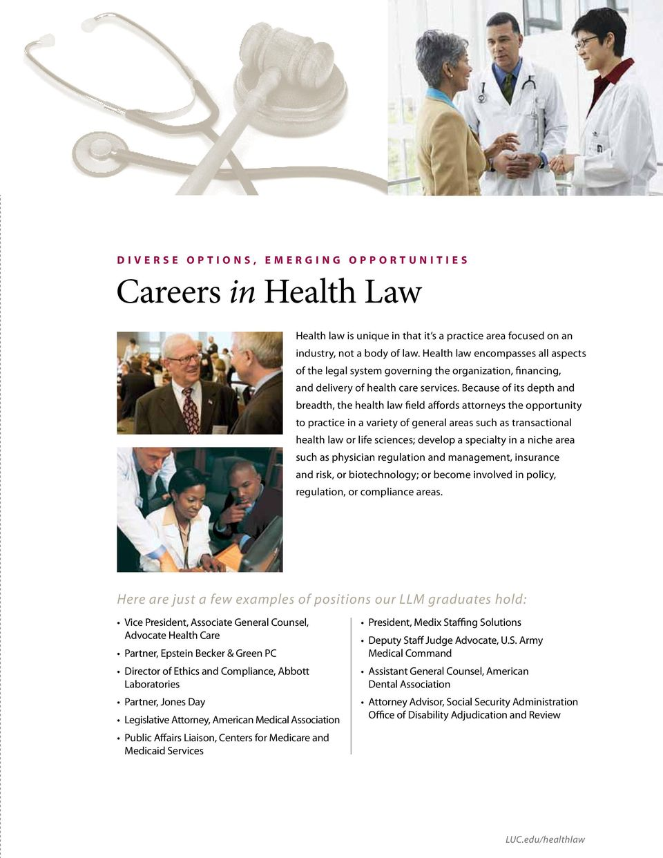 Because of its depth and breadth, the health law field affords attorneys the opportunity to practice in a variety of general areas such as transactional health law or life sciences; develop a