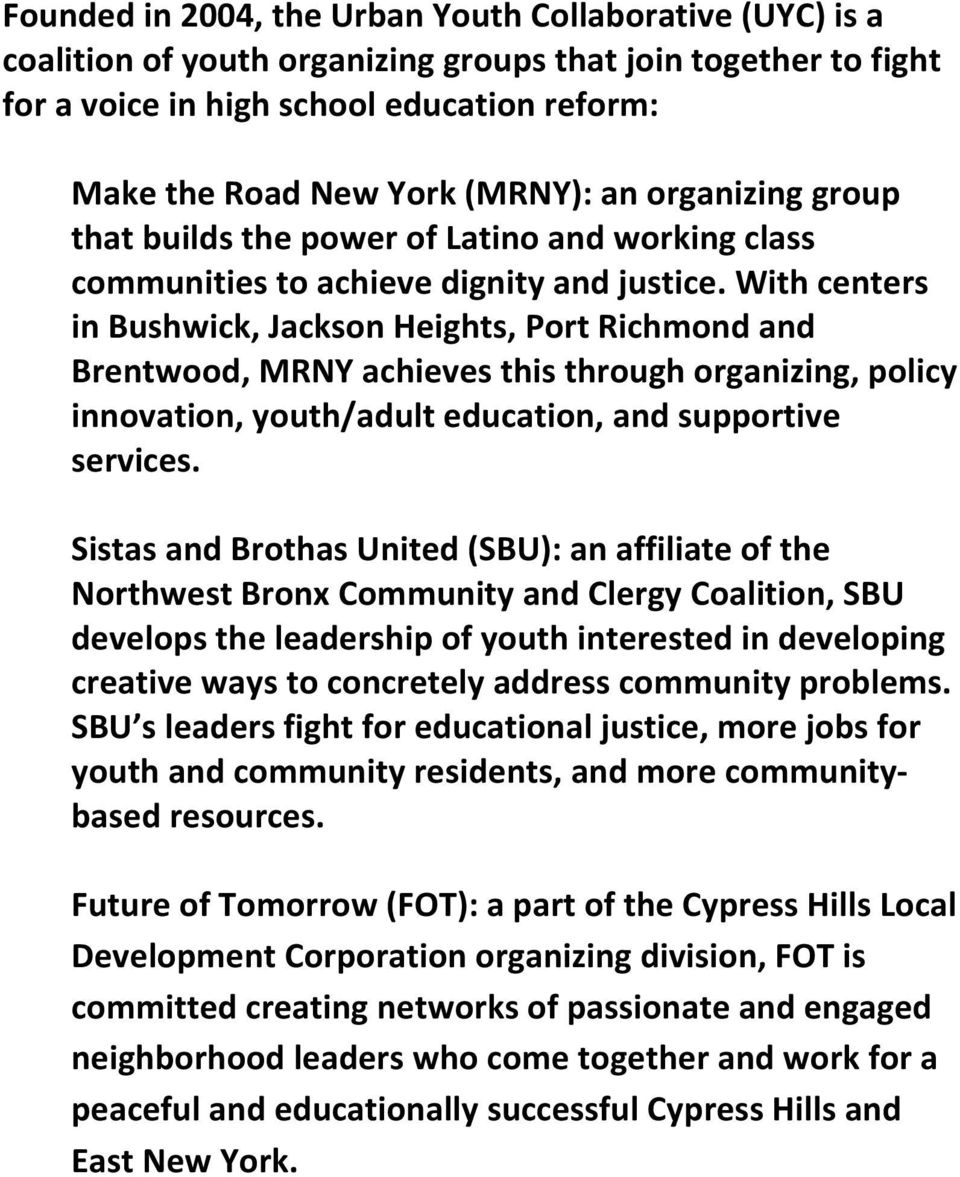 With centers in Bushwick, Jackson Heights, Port Richmond and Brentwood, MRNY achieves this through organizing, policy innovation, youth/adult education, and supportive services.