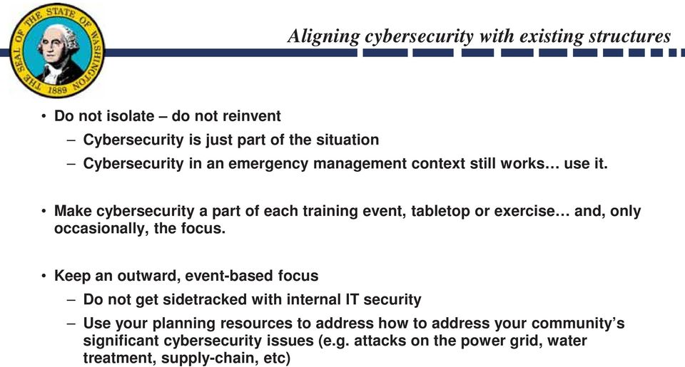 Make cybersecurity a part of each training event, tabletop or exercise and, only occasionally, the focus.