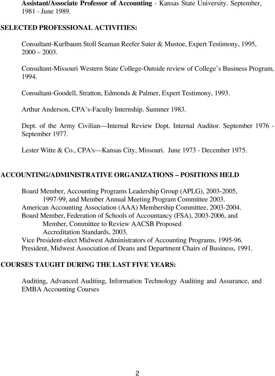 Consultant-Missouri Western State College-Outside review of College s Business Program, 1994. Consultant-Goodell, Stratton, Edmonds & Palmer, Expert Testimony, 1993.