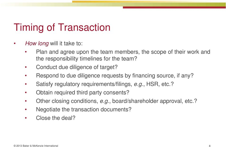 Respond to due diligence requests by financing source, if any? Satisfy regulatory requirements/filings, e.g., HSR, etc.