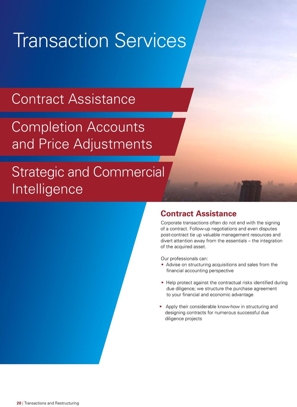 Our professionals can: Advise on structuring acquisitions and sales from the financial accounting perspective Help protect against the contractual risks identified during due diligence; we structure