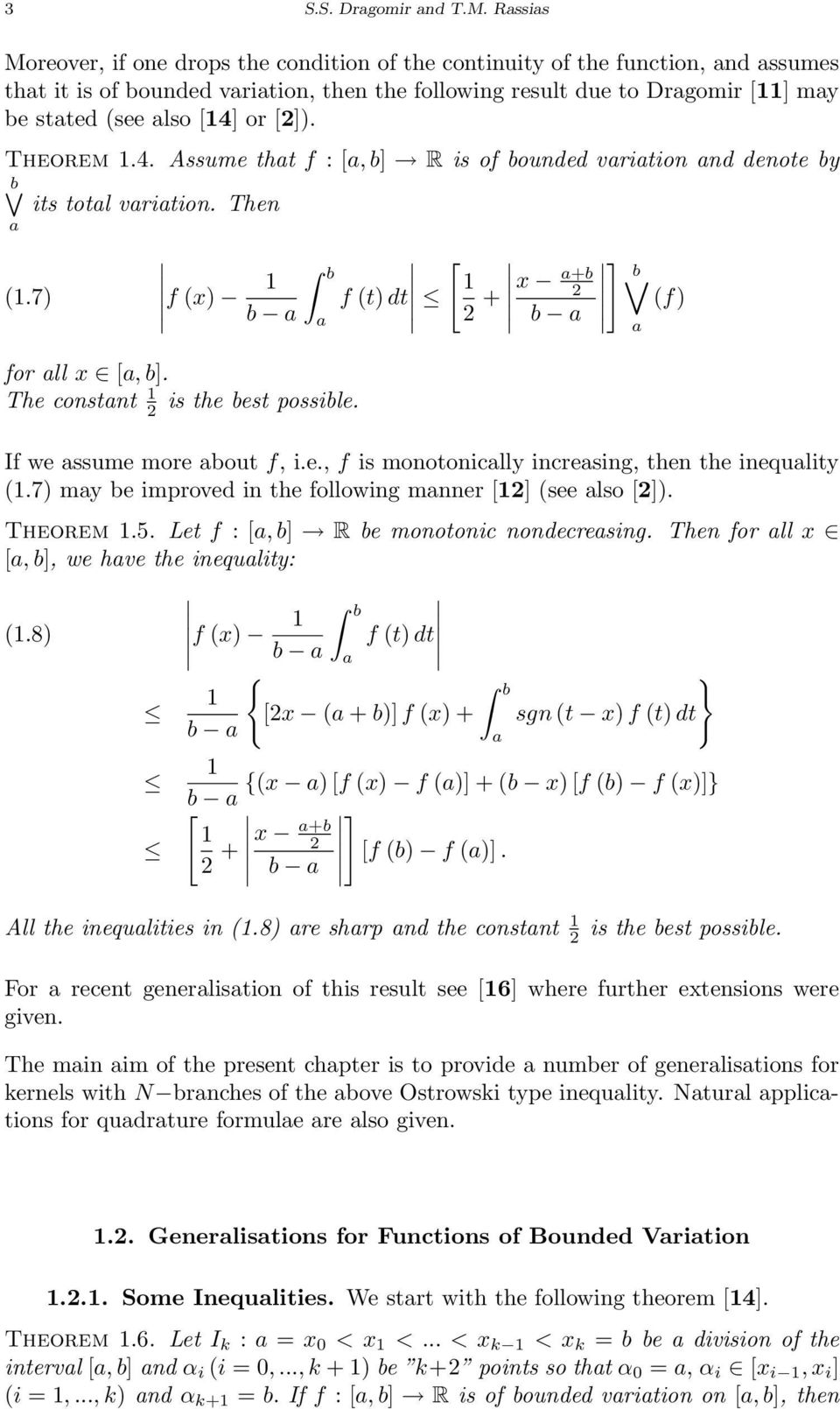 f is monotoniclly incresing, then the inequlity 7) my be improved in the following mnner see lso ) Theorem 5 Let f :, b R be monotonic nondecresing Then for ll x, b, we hve the inequlity: 8) f x) f