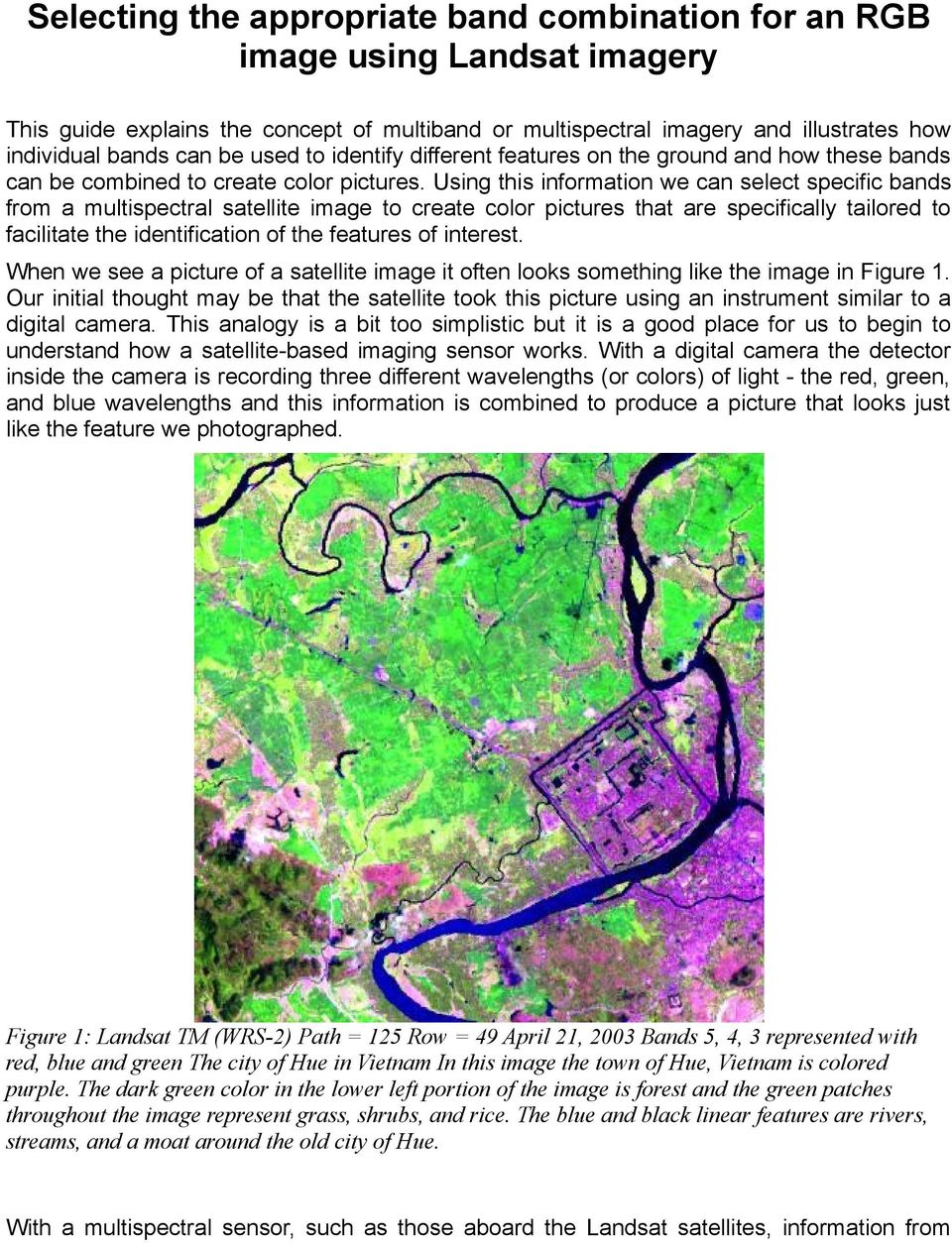 Using this information we can select specific bands from a multispectral satellite image to create color pictures that are specifically tailored to facilitate the identification of the features of