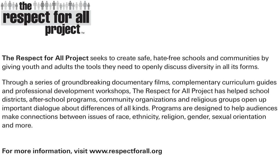 Through a series of groundbreaking documentary films, complementary curriculum guides and professional development workshops, The Respect for All Project has helped
