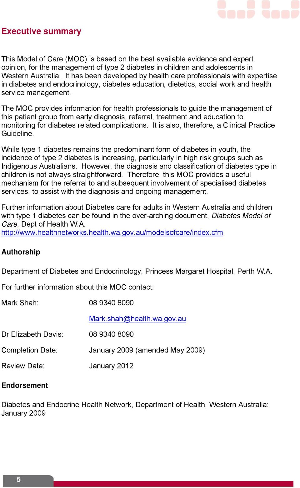 The MOC provides information for health professionals to guide the management of this patient group from early diagnosis, referral, treatment and education to monitoring for diabetes related