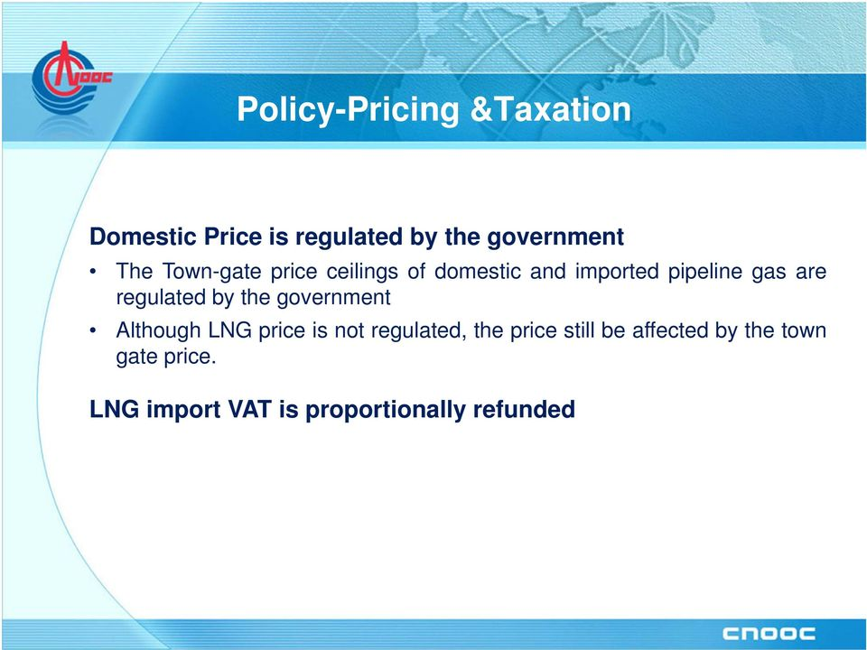 regulated by the government Although LNG price is not regulated, the price