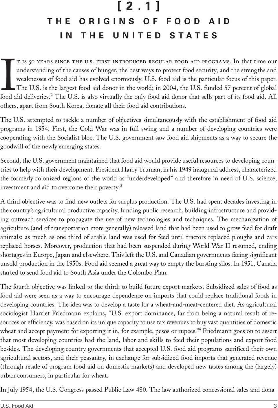 food aid is the particular focus of this paper. The U.S. is the largest food aid donor in the world; in 2004, the U.S. funded 57 percent of global food aid deliveries. 2 The U.S. is also virtually the only food aid donor that sells part of its food aid.