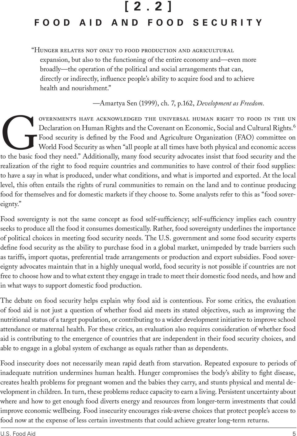 162, Development as Freedom. Governments have acknowledged the universal human right to food in the un Declaration on Human Rights and the Covenant on Economic, Social and Cultural Rights.