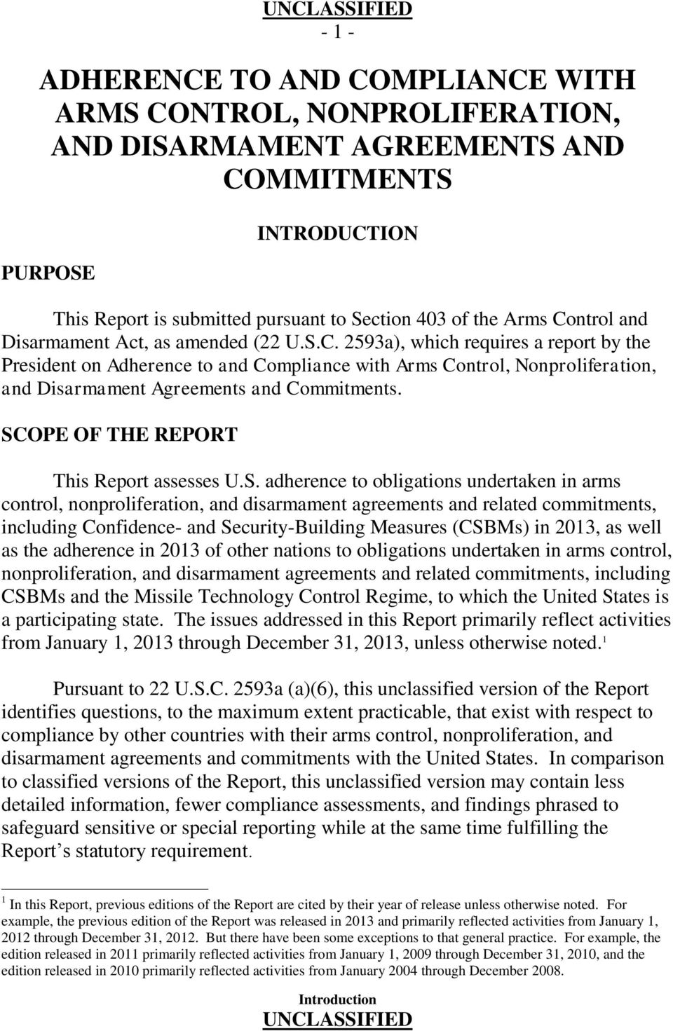SCOPE OF THE REPORT This Report assesses U.S. adherence to obligations undertaken in arms control, nonproliferation, and disarmament agreements and related commitments, including Confidence- and