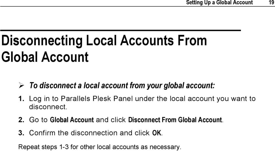 Log in to Parallels Plesk Panel under the local account you want to disconnect. 2.