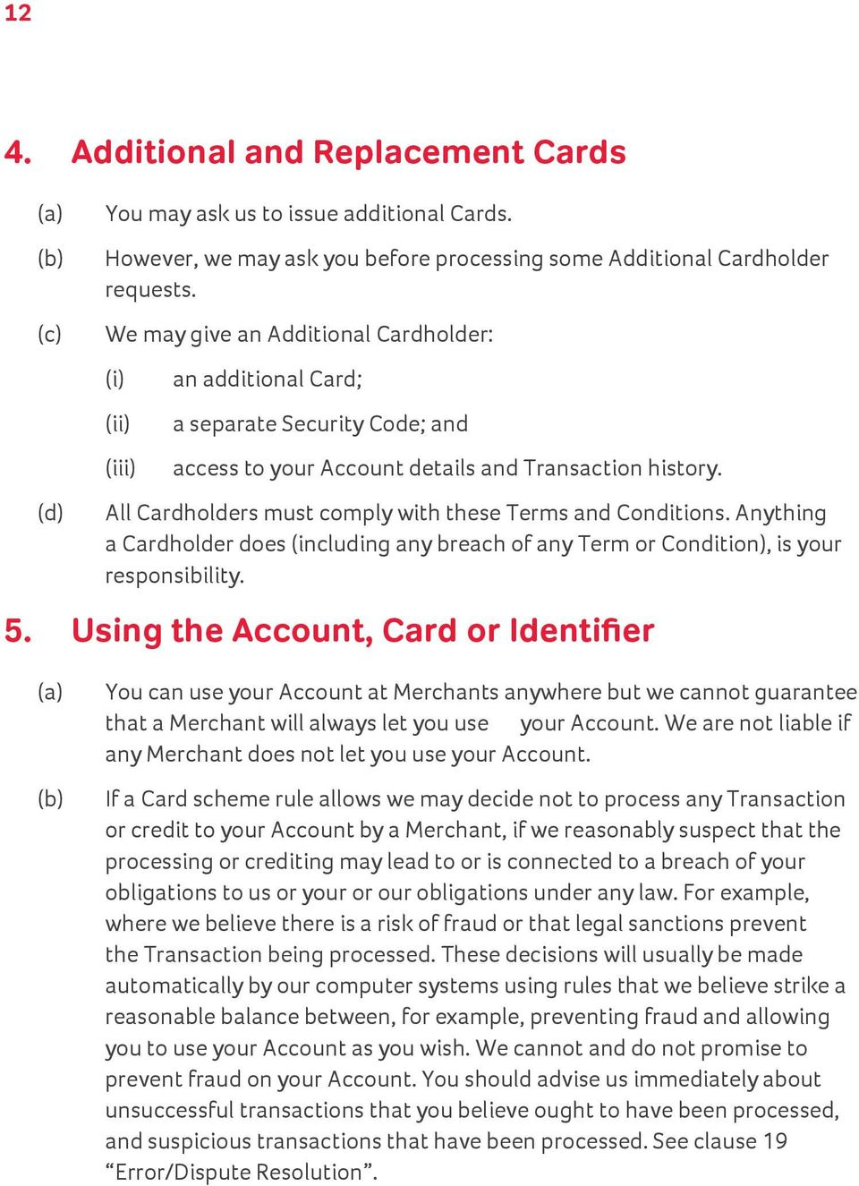 All Cardholders must comply with these Terms and Conditions. Anything a Cardholder does (including any breach of any Term or Condition), is your responsibility. 5.