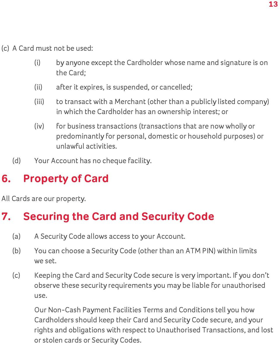 domestic or household purposes) or unlawful activities. Your Account has no cheque facility. 6. Property of Card All Cards are our property. 7.