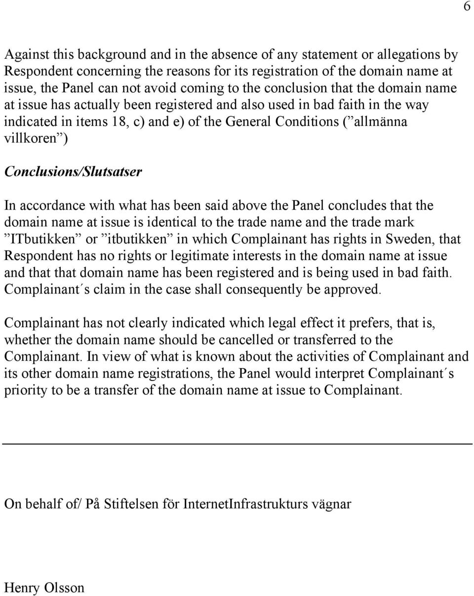 Conclusions/Slutsatser In accordance with what has been said above the Panel concludes that the domain name at issue is identical to the trade name and the trade mark ITbutikken or itbutikken in