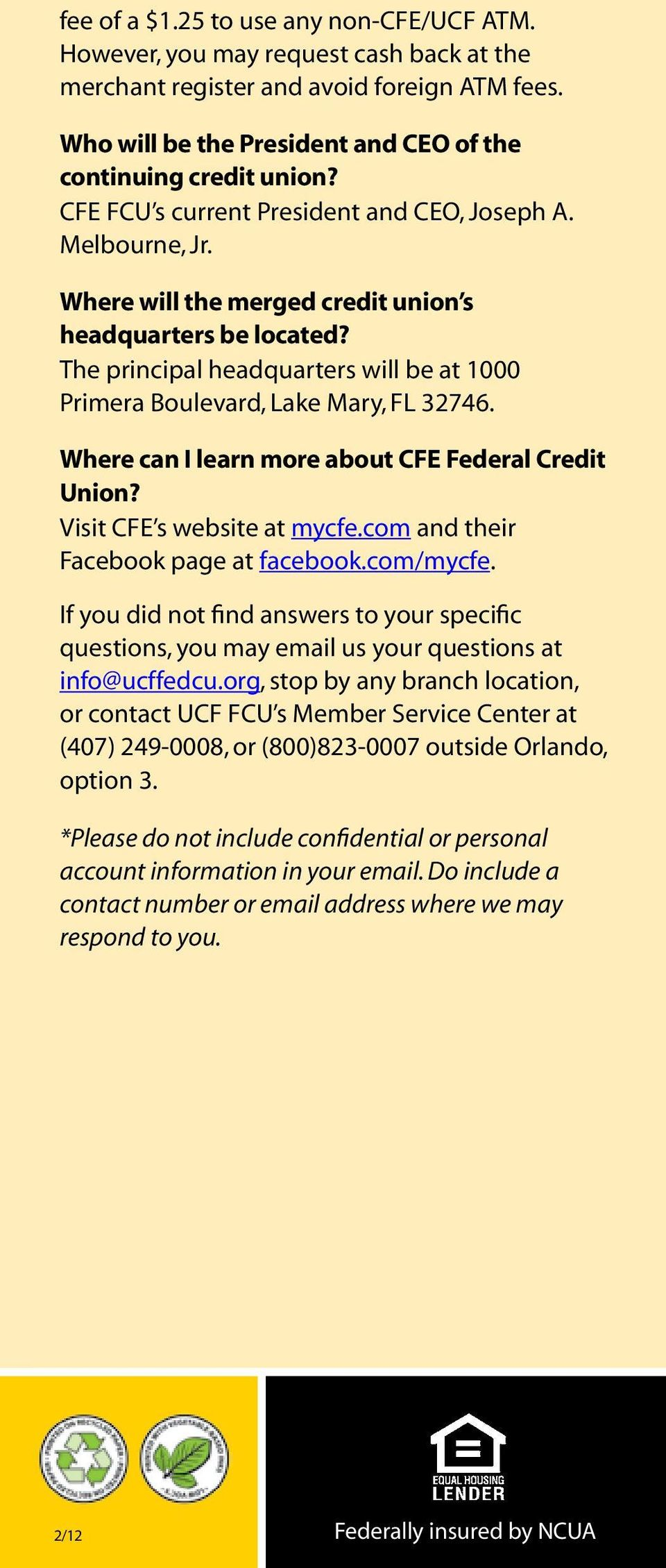 The principal headquarters will be at 1000 Primera Boulevard, Lake Mary, FL 32746. Where can I learn more about CFE Federal Credit Union? Visit CFE s website at mycfe.