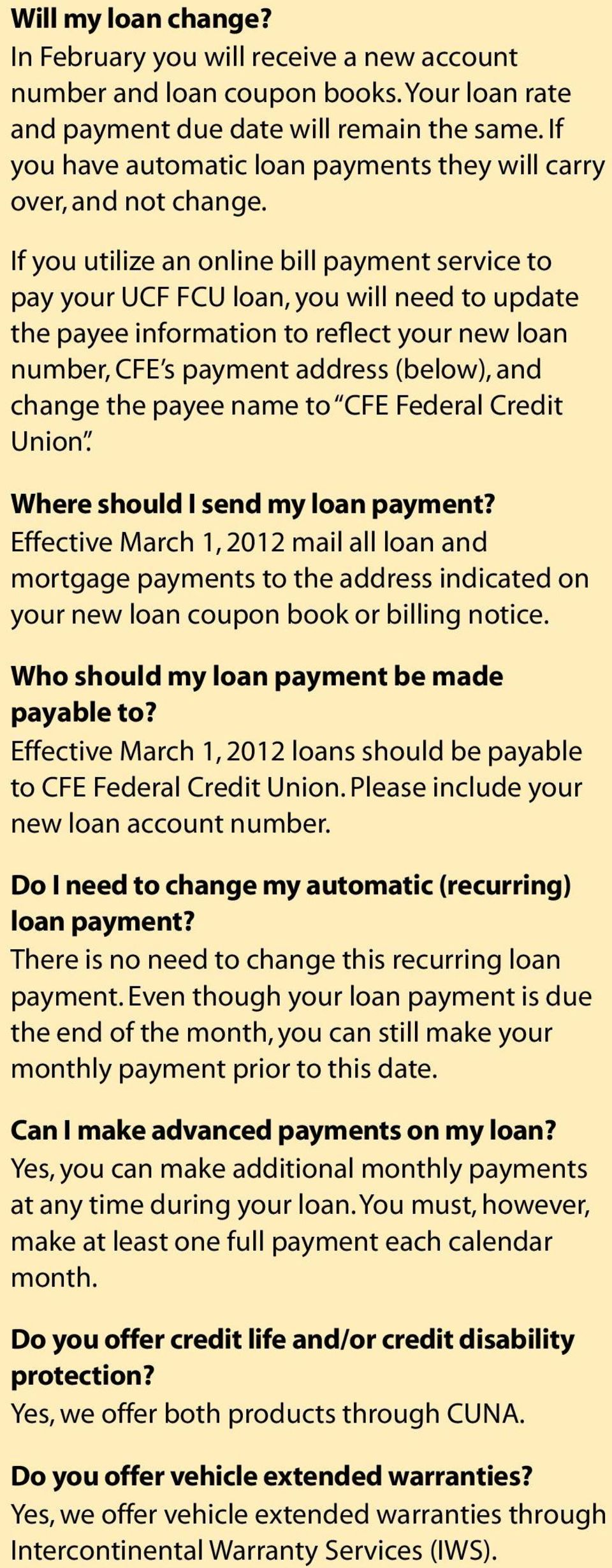 If you utilize an online bill payment service to pay your UCF FCU loan, you will need to update the payee information to reflect your new loan number, CFE s payment address (below), and change the