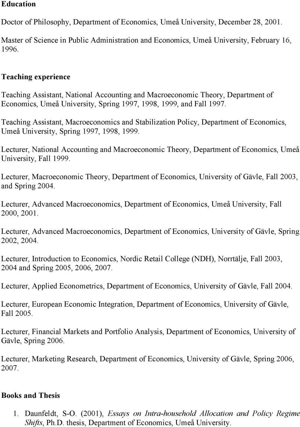 Teaching Assistant, Macroeconomics and Stabilization Policy, Department of Economics, Umeå University, Spring 1997, 1998, 1999.