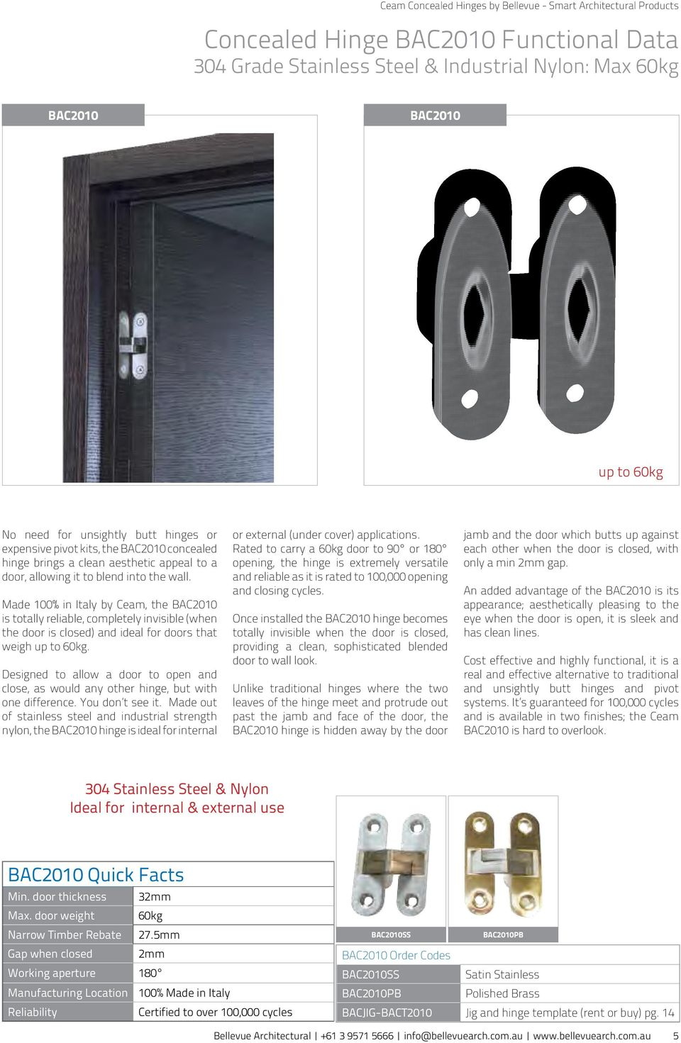 Made 1% in Italy by eam, the 21 is totally reliable, completely invisible (when the door is closed) and ideal for doors that weigh up to 6kg.