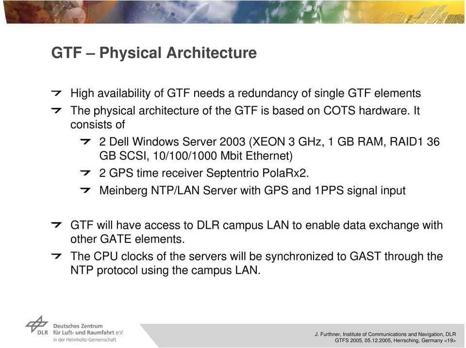 Meinberg NTP/LAN Server with GPS 1PPS signal input GTF will have access to campus LAN to enable data exchange with other GATE elements.