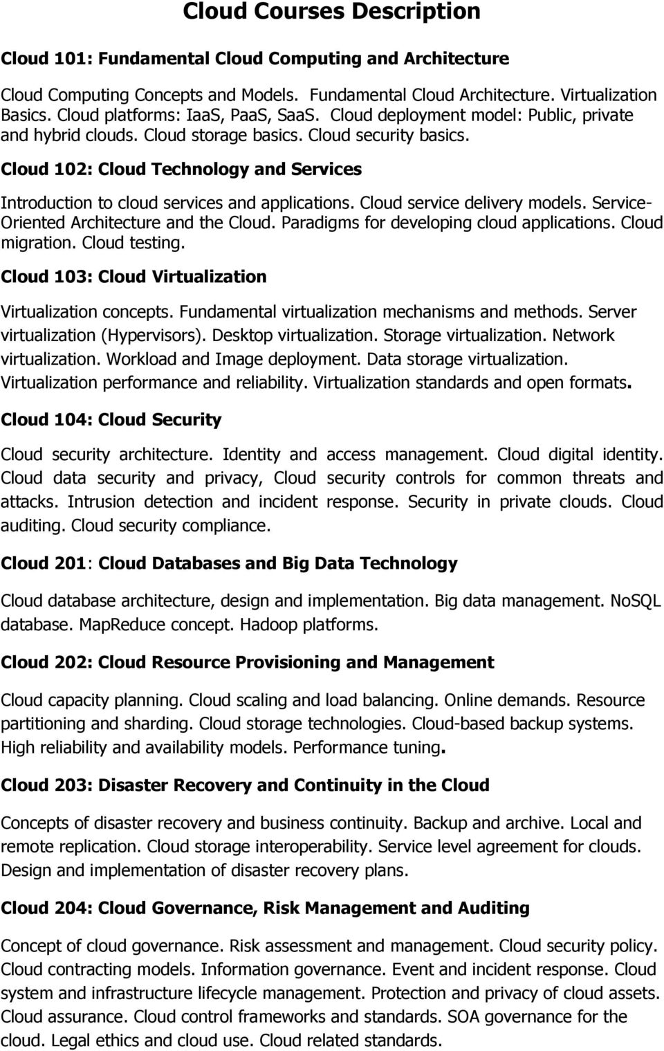 Cloud 102: Cloud Technology and Services Introduction to cloud services and applications. Cloud service delivery models. Service- Oriented Architecture and the Cloud.