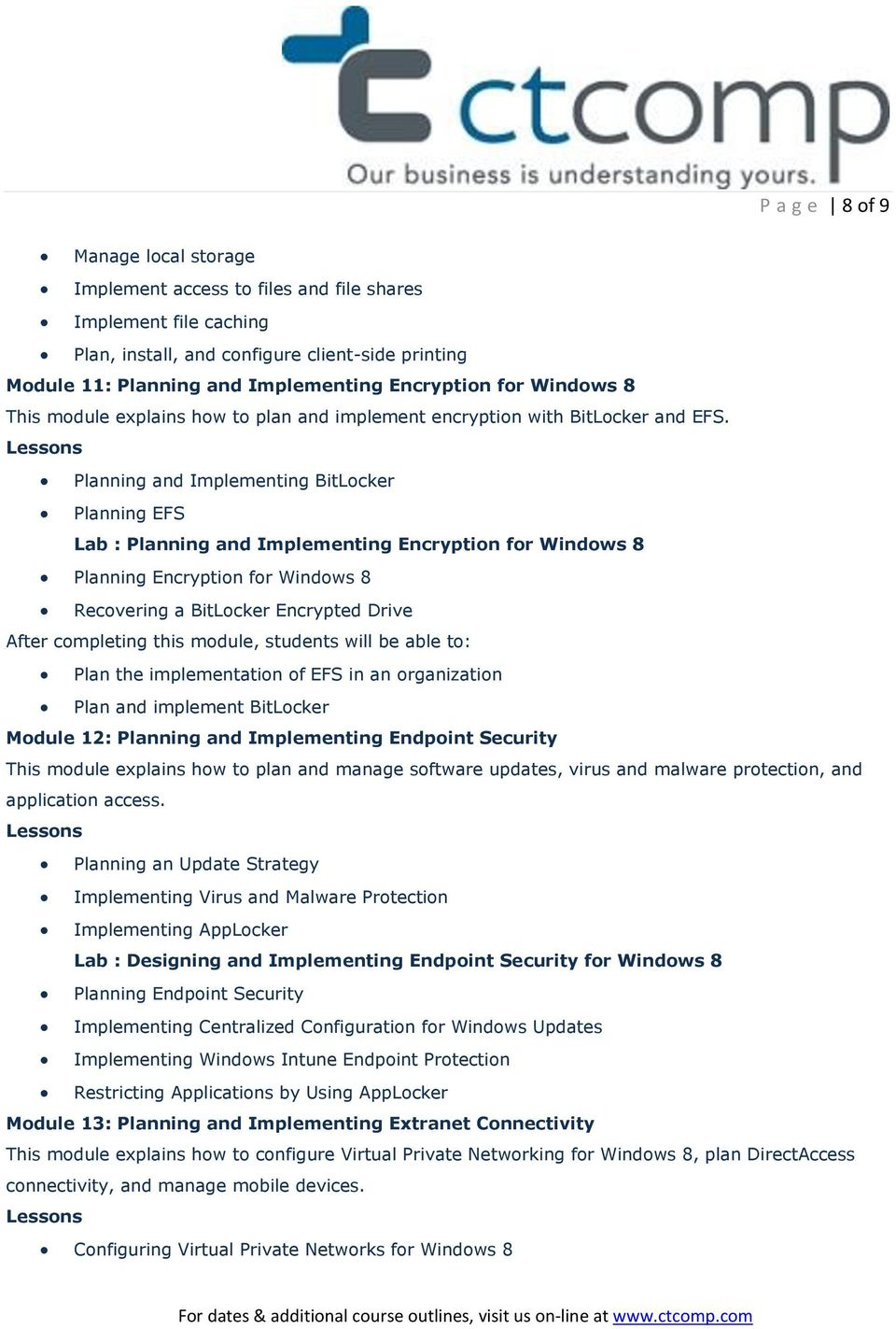 Planning and Implementing BitLocker Planning EFS Lab : Planning and Implementing Encryption for Windows 8 Planning Encryption for Windows 8 Recovering a BitLocker Encrypted Drive Plan the